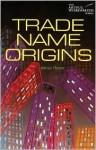 Trade Name Origins (Artful Wordsmith Series) - Adrian Room