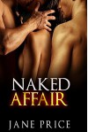 MENAGE: Naked Affair (Threesome Alpha Male MMF) (New Adult Contemporary Short Stories) - Jane Price