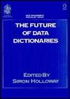 The Future of Data Dictionaries: Database 88, 19-20 May 1988, Open University, Milton Keynes - Simon Holloway