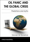 Oil Panic And The Global Crisis: Predictions And Myths - Steven M. Gorelick