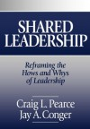 Shared Leadership: Reframing the Hows and Whys of Leadership - Craig L. (Lewis) Pearce, Jay A. Conger