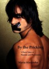 By the Pricking: 5 Dark Tales of Passion and Perversion - Maria Alexander