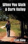 When You Walk a Dark Valley - Ellen Dana