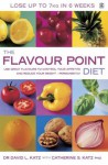 The Flavour Point Diet: Use Great Flavours to Control Your Appetite and Reduce Your Weight - Permanently - David L. Katz, Catherine S. Katz