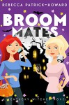 Broommates: Two Witches are Better Than One! (Kentucky Witches Book 2) - Rebecca Patrick-Howard, Melissa Stevens, Amy Quire
