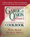 The Unabashed Garlic and Onion Lover's International Cookbook - Sunny Baker