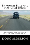Through Time and National Parks: Exploring Old and New Trails of the American West - Doug Alderson