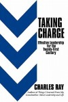 Taking Charge: Effective Leadership for the Twenty-First Century - Charles Ray