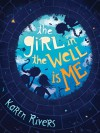 The Girl in the Well Is Me - Karen Rivers