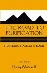 THE ROAD TO PURIFICATION: Hustlers, Hassles & Hash - Harry Whitewolf