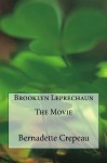 Brooklyn Leprechaun the Movie - Bernadette Crepeau