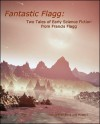 Fantastic Flagg: Two Tales of Early Science Fiction from Francis Flagg - Francis Flagg, Henry George Weiss, John Kilgallon