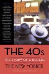 The 40s: The Story of a Decade (Modern Library Paperbacks) - The New Yorker Magazine, Henry Finder, David Remnick, W. H. Auden, Elizabeth Bishop