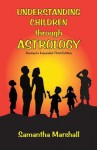 Understanding Children Through Astrology - Samantha Marshall