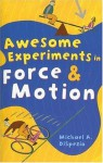 Awesome Experiments in Force & Motion - Michael A. DiSpezio, Rob Collinet