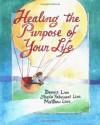 Healing the Purpose of Your Life - Dennis Linn, Sheila Fabricant Linn, Matthew Linn
