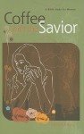 Coffee with the Savior: A Bible Study for Women - Kristen Myers