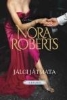 Jälgi jätmata (O'Hurley, #4) - Jana Linnart, Nora Roberts