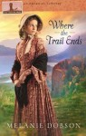 Where the Trail Ends - Melanie Dobson
