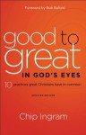 Good to Great in God's Eyes: 10 Practices Great Christians Have in Common - Chip Ingram, Bob Buford