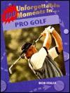 100 Unforgettable Moments in Pro Golf (100 Unforgettable Moments in Sports) - Bob Italia