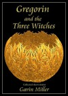 Gregorin and the Three Witches - Gavin Miller