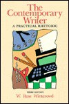 The Contemporary Writer: A Practical Rhetoric - W. Ross Winterowd