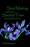 Soul Mating with your Sacred Twin (Ayame) - D Jon Harrison, Mark W. Skinner Ph. D