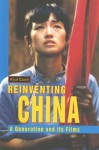 Reinventing China: A Generation and Its Films - Paul Clark