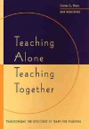 Teaching Alone, Teaching Together: Transforming the Structure of Teams for Teaching - James L. Bess, John M. Braxton, Bruce W. Speck, Janet Gail Donald, Alenoush Saroyan, Richard G. Tiberius, Michael W. Galbraith, Thomas W. Grace, Marietta Del Favero, Jane Tipping, Patricia Maslin-Ostrowski