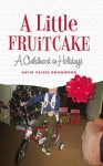 A Little Fruitcake: A Childhood in Holidays - David Valdes Greenwood