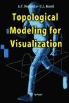 Topological Modeling for Visualization - A.T. Fomenko, Toshiyasu L. Kunii