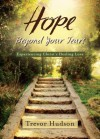 Hope Beyond Your Tears: Experiencing Christ's Healing Love - Trevor Hudson