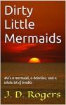 Dirty Little Mermaids - J.D. Rogers