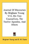 Journal of Discourses by Brigham Young V13, His Two Counsellors, the Twelve Apostles, and Others - Brigham Young, John Grimshaw, D.W. Evans