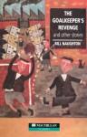 The Goalkeeper's Revenge: And Other Stories - Bill Naughton, Peter Hodson