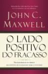O Lado Positivo do Fracasso - John C. Maxwell