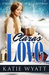 Mail-Order Bride: Clara's Love: a Mallory Miracle Christmas Historical Western Romance (Three Wise Men Inspirational Pioneer Christmas Romance Book 1) - Katie Wyatt