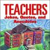 Teachers: Jokes, Quotes, and Anecdotes - Stark Books, Todd Harris Goldman