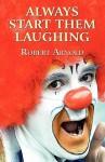 Always Start Them Laughing - Robert Arnold