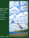 Dinosaurs of the Air: The Evolution and Loss of Flight in Dinosaurs and Birds - Gregory S. Paul