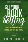 Get Your Book Selling: Jumpstart Your Sales With a Simple Plan That Just Works (Growth Hacking For Storytellers #7) - Monica Leonelle