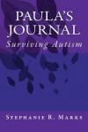 Paula's Journal: Surviving Autism - Stephanie R. Marks