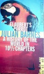 Flaubert's parrot and A history of the world in 10 1/2 chapters - Julian Barnes
