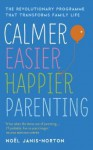 Calmer, Easier, Happier Parenting: Simple Skills to Transform Your Child - Noel Janis-Norton