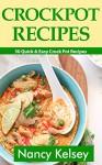 Crockpot Recipes: 50 Quick & Easy Crock Pot Recipes (Crock-Pot Meals, Crock Pot Cookbook, Slow Cooker, Slow Cooker Recipes, Slow Cooking, Slow Cooker Meals, Crock-Pot Meal) - Nancy Kelsey