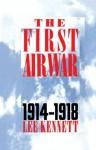 The First Air War: 1914-1918 - Lee Kennett