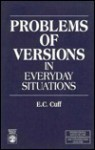 Problems of Versions in Everyday Situations: Studies in Ethnomethodology and Conversation Analysis No. 2 - E. C. Cuff