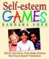 Self-Esteem Games: 300 Fun Activities That Make Children Feel Good about Themselves - Barbara Sher