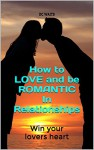 How to LOVE and be ROMANTIC In Relationships: Win your lovers heart - DC Waits